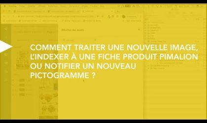 Comment traiter une nouvelle image, l'indexer à une fiche produit Pimalion et indexer un nouveau picto ?