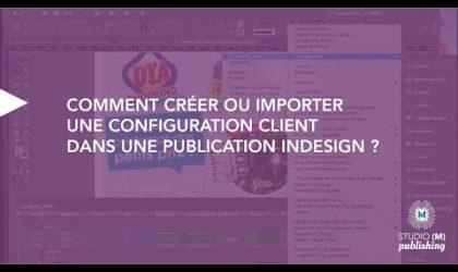 Comment créer ou importer une configuration client dans une publication Indesign ?