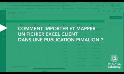 Comment importer et mapper un fichier excel client dans une publication Pimalion ?